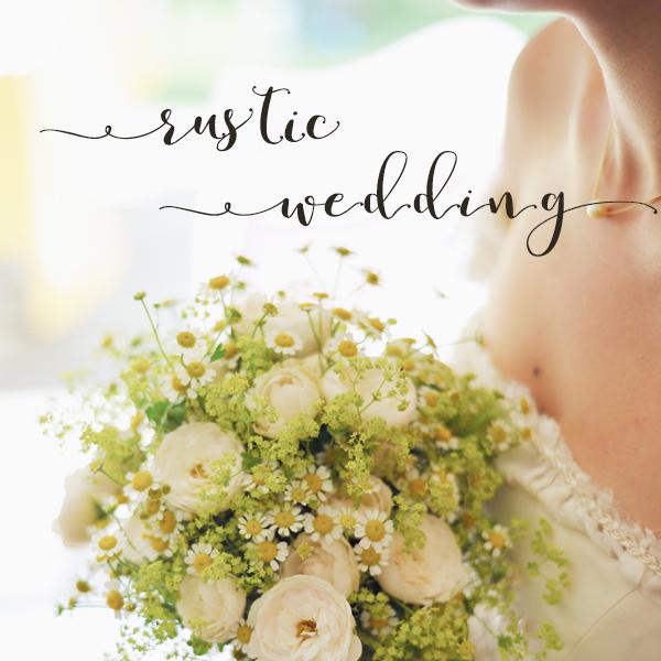 RUSTIC WEDDING | ラスティックウェディング